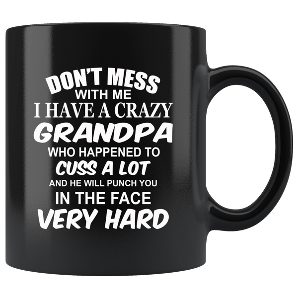 Don't mess with me I have a crazy grandpa, cuss, punch in face hard black gift coffee mug