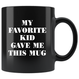 My Favorite Kid Gave Me This Mug Fathers Mothers Day Gift Ideas Funny Black Coffee Mug
