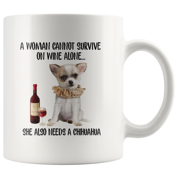 A Woman cannot survive on wine alone she also needs a chihuahua funny white coffee mug