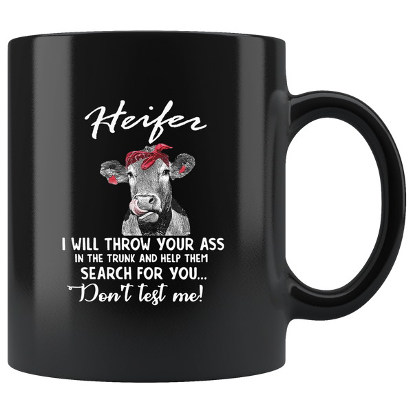 Heifer I Will Throw Your Ass In The Trunk And Help Them Search For You Don't Test Me Black Coffee mug