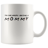 The One Where I Become A Mommy Friends Style Funny Mothers Day Gift For Women Wife Mom White Coffee Mug
