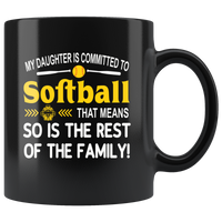 My daughter is committed to softball that means so is the rest of the family black coffee mug