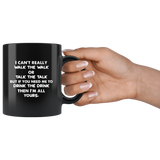 I Can't Really Walk The Walk Or Talk The Talk But If You Need Me To Drink The Drink Then I'm All Yours Black Coffee Mug