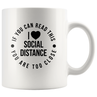 If You Can Read This You Are Too Close I Love Social Distance White Coffee Mug