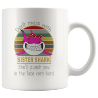 Don't mess with sister shark, she'll punch you in your face very hard white vintage gift coffee mugs