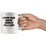 Watch your mouth asshole I'm a lady white coffee mug