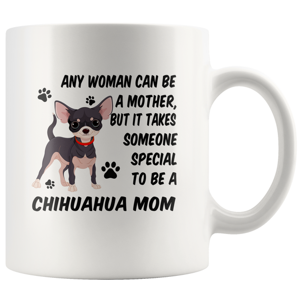 Any woman can be a mother but it takes someone special to be a chihuahua dog mom gift white coffee mug