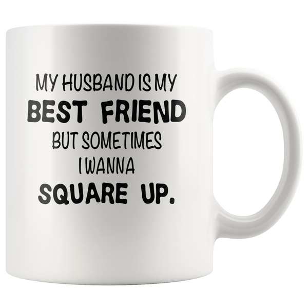 Husband is my best friend but sometimes I wanna square up white gift coffee mug