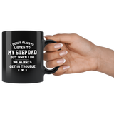 I Don't Always Listen To My Stepdad But When I Do We Always Get In Trouble Black Coffee Mug