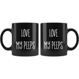 Love My Peeps Funny Gift For Men And Women Black coffee mug