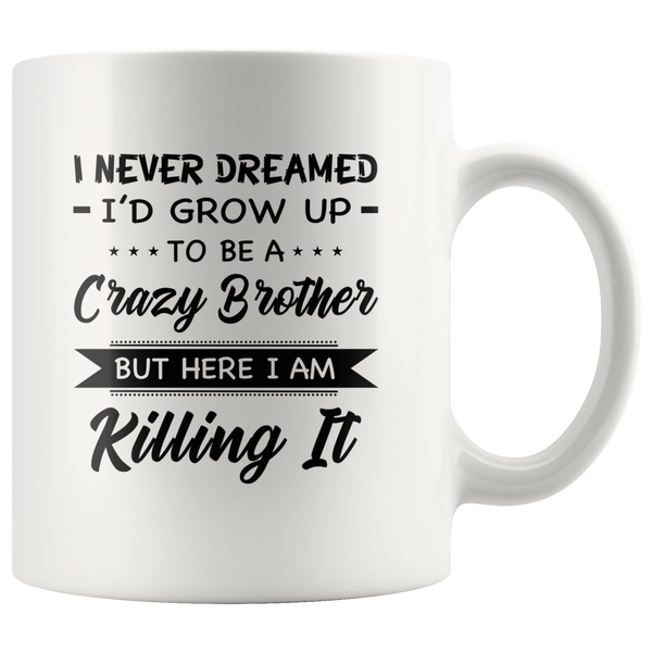 I never dreamed grow up to be a Crazy dad, father but here i am killing it white gift coffee mug
