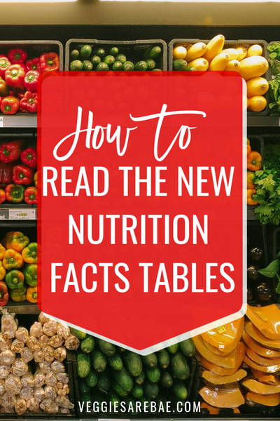 How to Read the New Nutrition Facts Tables | Veggies Are Bae