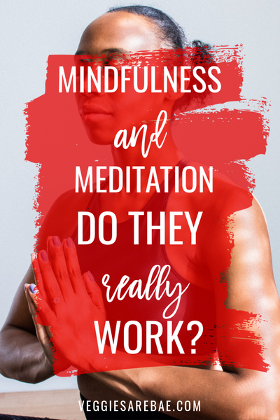 Mindfulness and Meditation...Do They Really Work? | Veggies Are Bae
