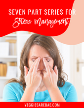 Seven Part Series For Stress Management + Cookbook