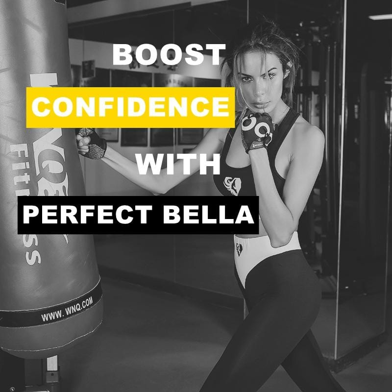 BOOST CONFIDENCE WITH PERFECT BELLA