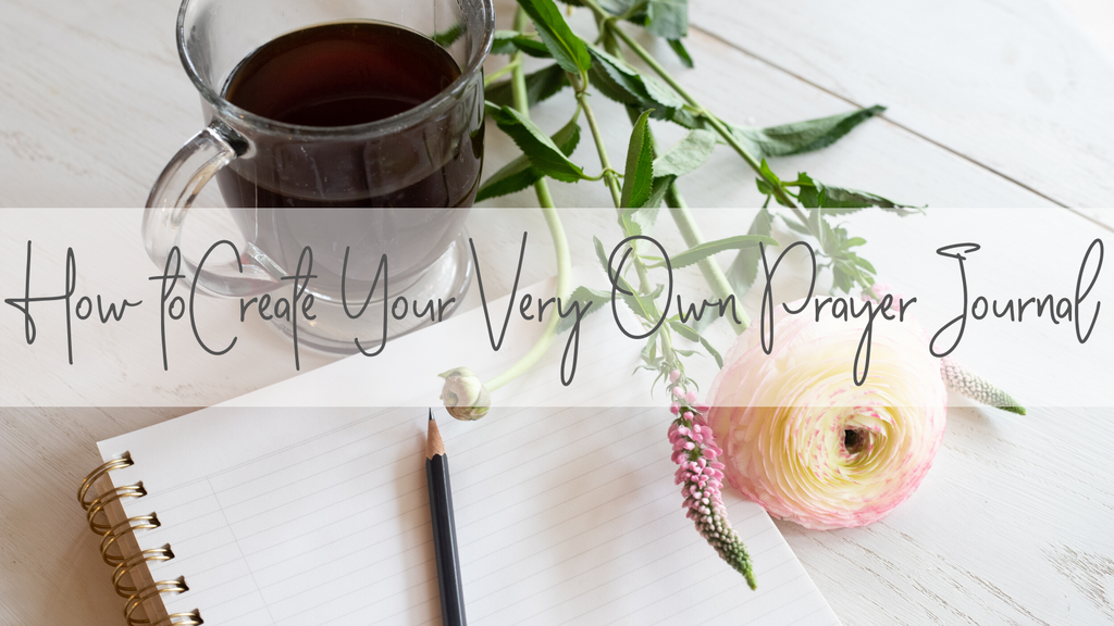 How to Create Your Very Own Prayer Journal