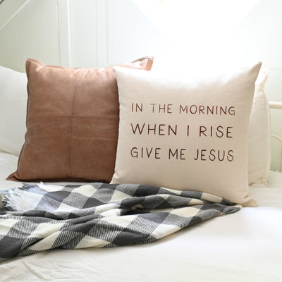 In The Morning When I Rise Give Me Jesus | Pillow