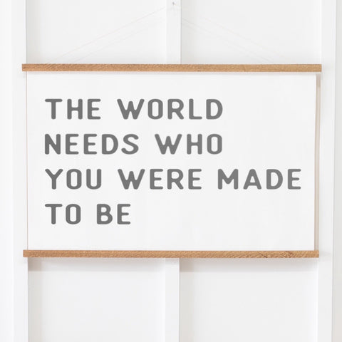 The World Needs Who You Were Made to Be Hanging Canvas