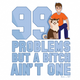 99 Problems Funny Dog T-Shirt logo white