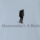 funny Abercrombie Is A Little Bitch Parody light Blue t-shirt