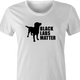 funny Black Labs Matter For Dog Lovers t-shirt white women's
