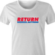 funny Costco - You Can Return Anything Parody t-shirt white women's