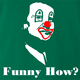 Funny how joe pesci goodfellas - like a clown green t-shirt