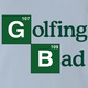 Funny Golfing Bad Golfer Breaking Bad Parody light Blue t-shirt