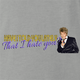 Funny Have I Told You I hate you rod stewart parody grey t-shirt