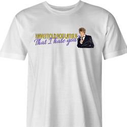 Funny Have I Told You I hate you rod stewart parody men's t-shirt