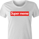 funny supreme meme women's t-shirt white