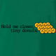 Funny Hold Me Closer Tiny Donuts Elton John Parody green t-shirt