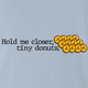 Funny Hold Me Closer Tiny Donuts Elton John Parody Light Blue t-shirt