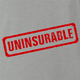 funny Uninsurable - Insurance Parody t-shirt grey