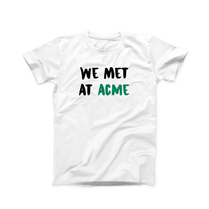 We Met at Acme T-Shirt