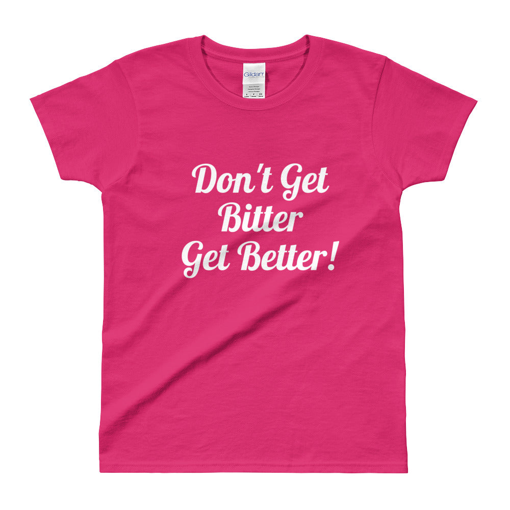 vtw- Ladies' Don't get bitter T-shirt