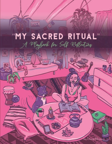 """My Sacred Ritual: A Playbook For Self Reflection"""