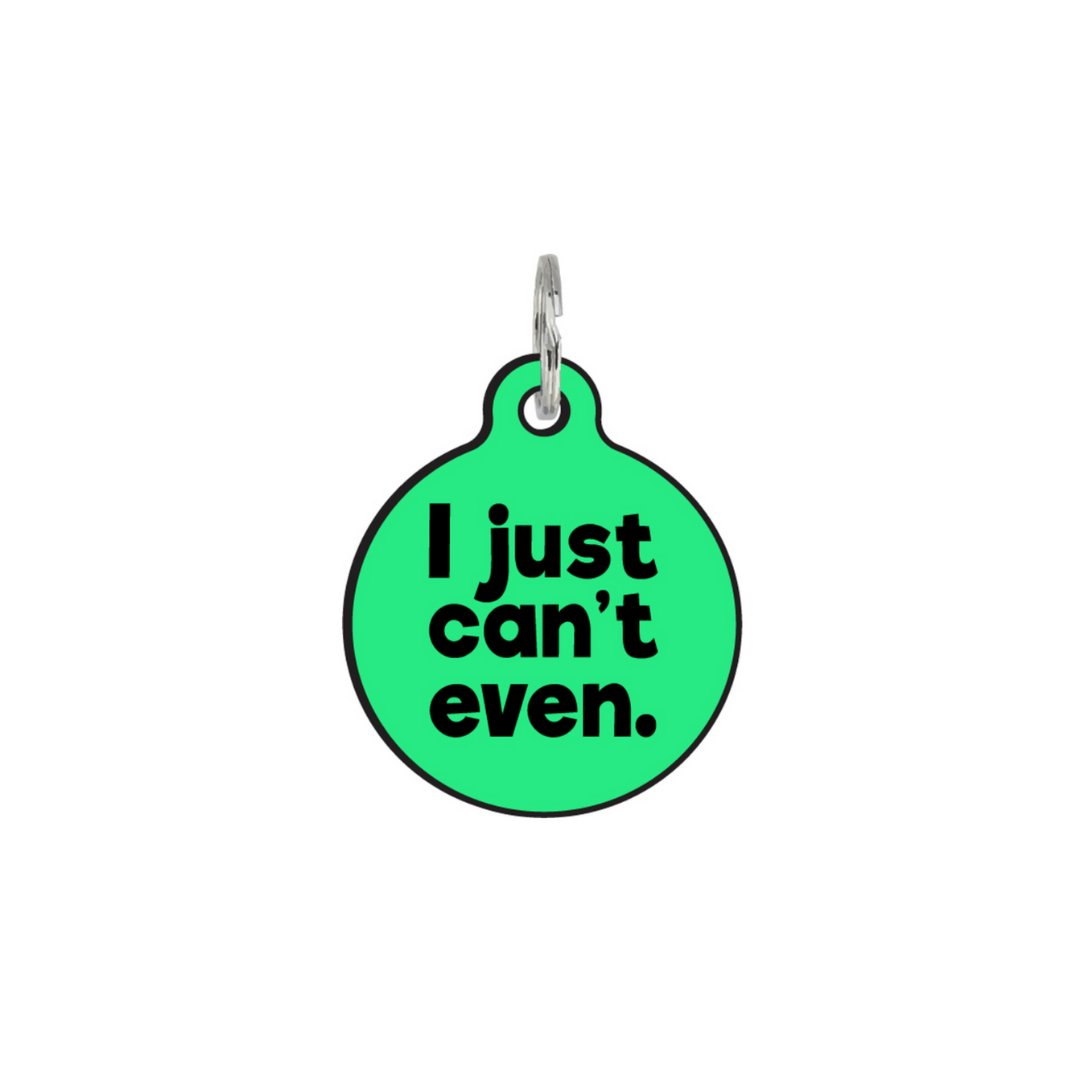 I Just Can't Even - Dog ID Tag | Add-Ons | Gift Spawt