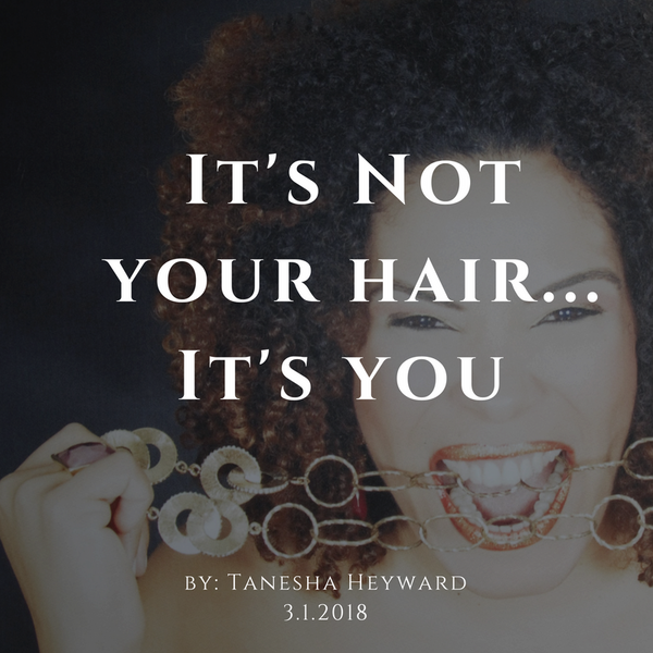 It's not your hair....it's YOU!