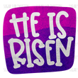He Is Risen - purple - sublimation transfer