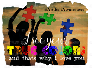 Autism Awareness I see your true colors - sublimation transfer