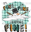 It's Fine. I'm Fine. Everything's Fine. Snowman|Turkey|Deer|Santa - sublimation transfer