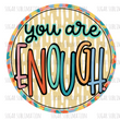 SUBLIMATION TRANSFER | You Are Enough Circle