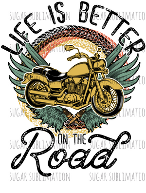 Life is better on the Road - motorcycle - sublimation transfer