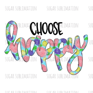 Choose Happy - floral doodle - sublimation transfer