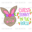 Cutest Bunny in the Patch - Bunny BOY | GIRL - sublimation transfer