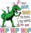 Easter - Dinosaur I said Hip Hop Hippie Hop - sublimation transfer