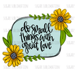 Sunflower - Do small things - sublimation transfer