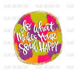 Do what makes your soul happy - colorful - sublimation transfer