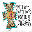 Give Thanks to the Lord for he is good - leopard cross - sublimation transfer
